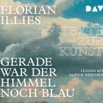 gerade-war-der-himmel-noch-blau-texte-zur-kunst-illies-florian-9783742402424